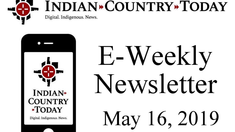 Indian Country Today E-Weekly Newsletter for May 16, 2019