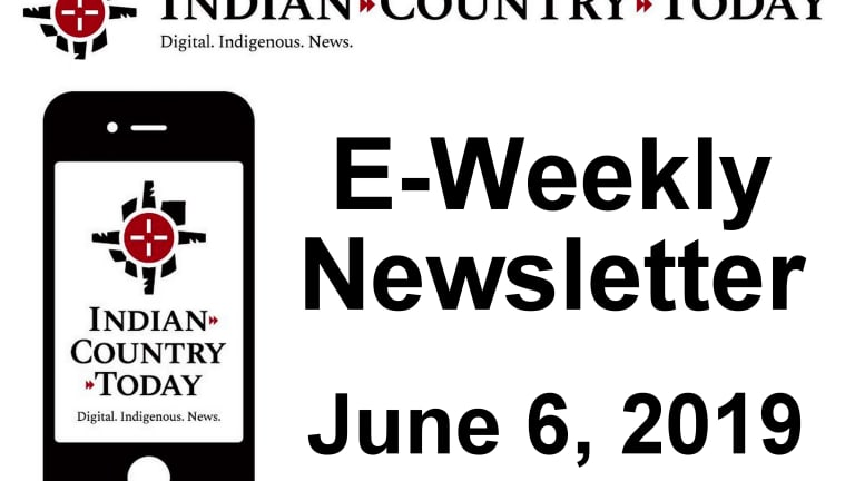 Indian Country Today E-Weekly Newsletter for June 6, 2019