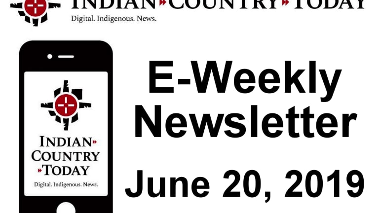 Indian Country Today E-Weekly Newsletter for June 20, 2019