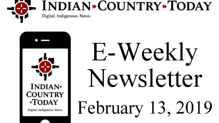 Indian Country Today E-Weekly Newsletter for Feb. 13, 2019