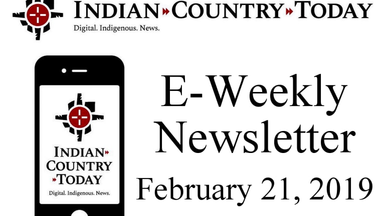 Indian Country Today E-Weekly Newsletter for Feb. 21, 2019