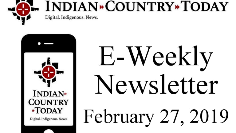 Indian Country Today E-Weekly Newsletter for Feb. 27, 2019