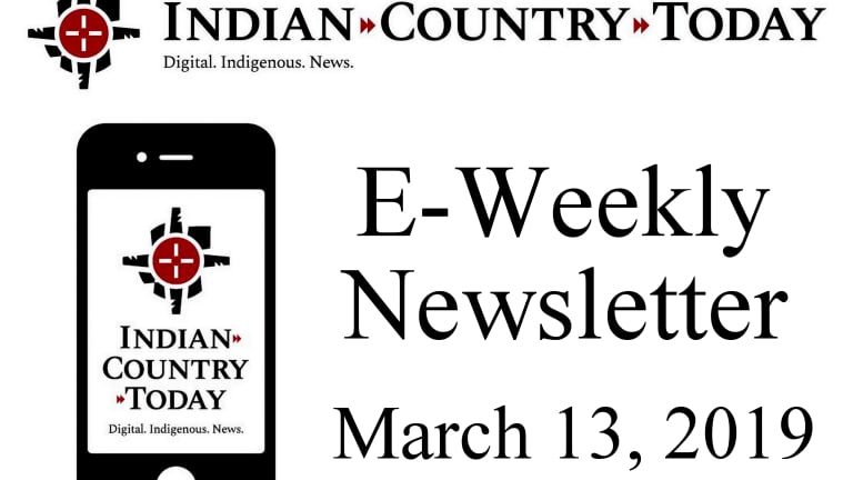 Indian Country Today E-Weekly Newsletter for March 13, 2019
