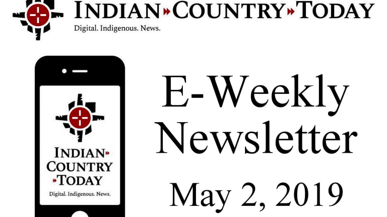 Indian Country Today E-Weekly Newsletter for May 2, 2019