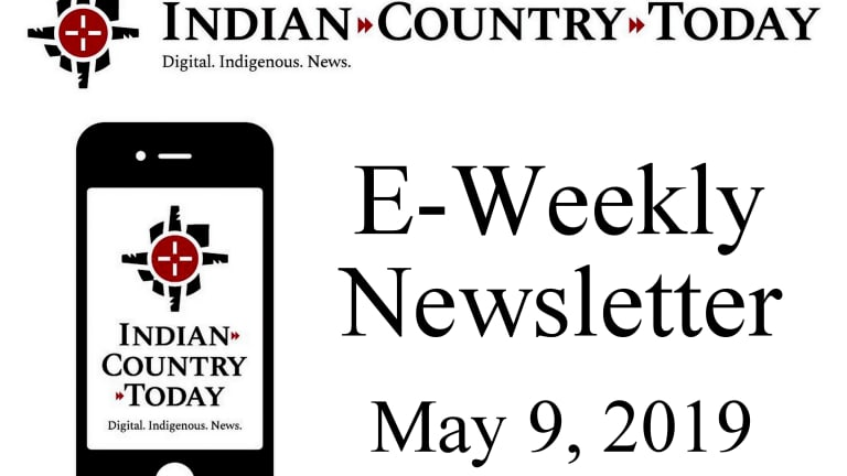 Indian Country Today E-Weekly Newsletter for May 9, 2019