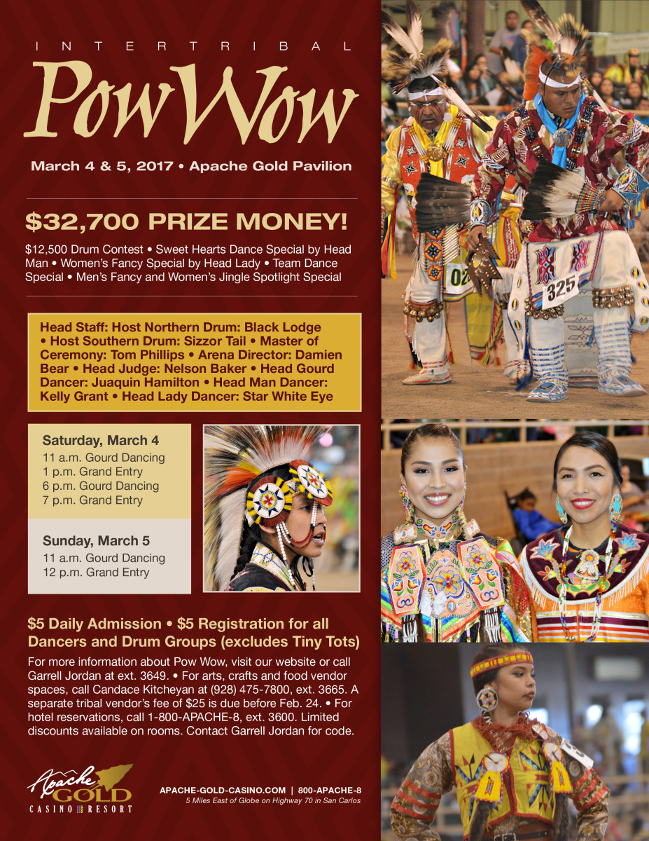 The Apache Gold Casino Pow Wow takes place March fourth and fifth in San Carlos California. The Apache Gold Casino Pow Wow offers over $32,000 in prize money including a $12,500 drum contest, a sweet hearts dance special, a men's fancy and women's jingle dance spotlight and much more. Courtesy