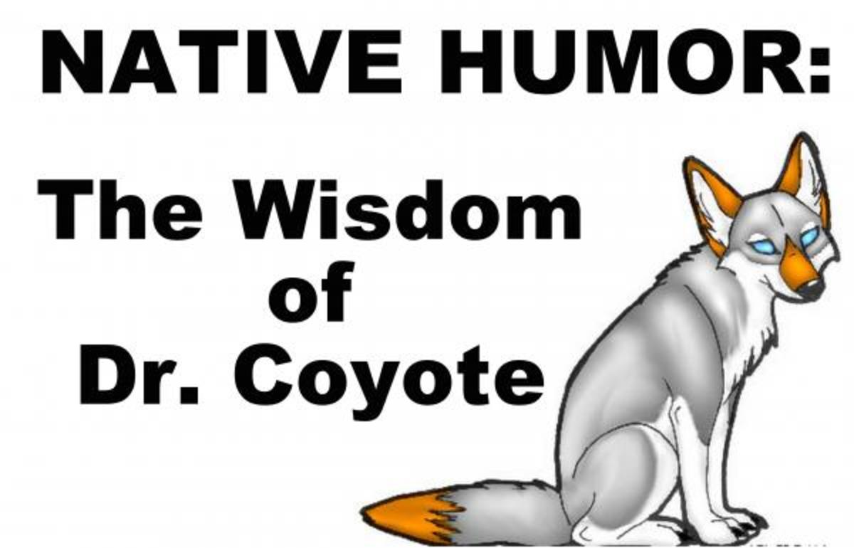 Native Humor: 8 MORE Points of Wisdom From Dr. Coyote - Week 3