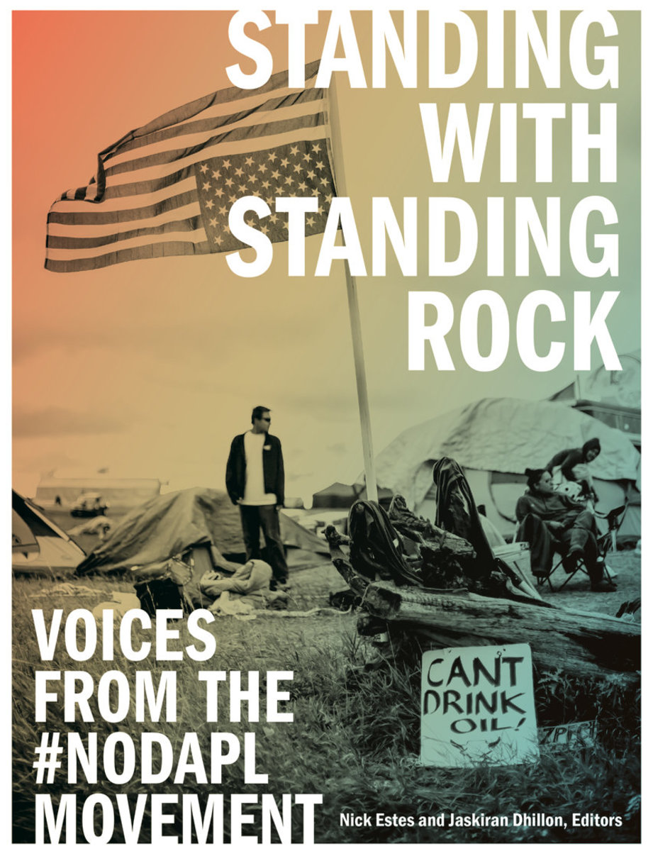 Standing with Standing Rock: Voices from the #NoDAPL Movement gathers 30 contributors to capture the Indigenous and non-Indigenous voices of the pipeline resistance movement. - Courtesy University of Minnesota Press