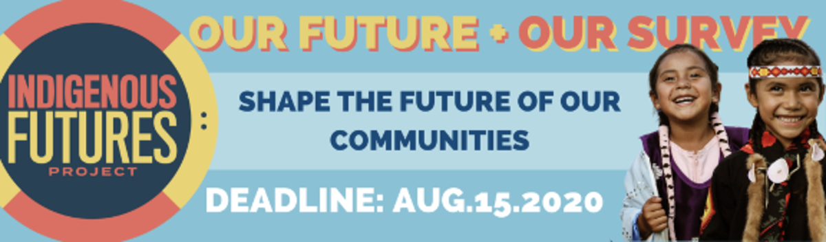 The deadline to take Indigenous Futures Survey is August 15.