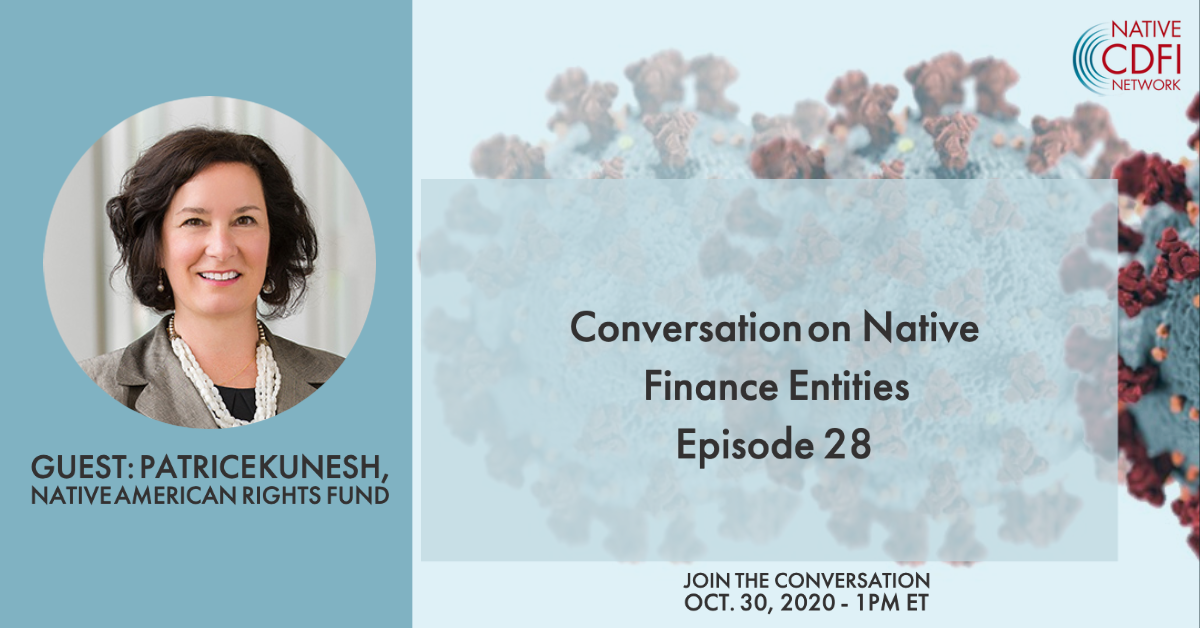 Patrice Kunesh, Standing Rock Lakota descendant, of the Native American Rights Fund joins Native CDFI Network's Friday call on October 30 for a conversation on Native finance equities.