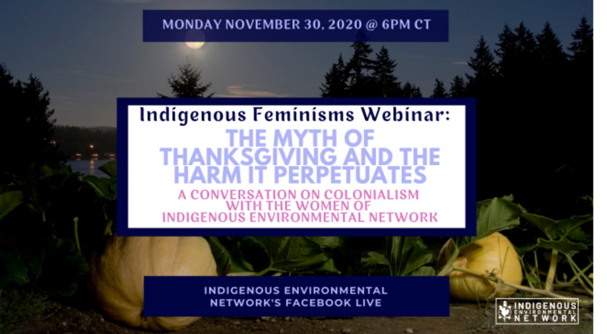 """Indigenous Environmental Network is hosing an Indigenous Feminisms webinar """"The myth of Thanksgiving and the harm it perpetuates"""" November 30, 2020."""