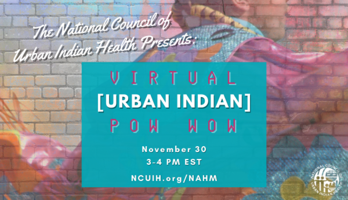 National Council of Urban Indian Health Virtual Urban Indian Pow Wow to be held November 30, 2020.