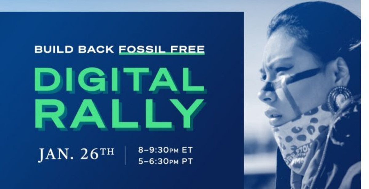 "Indigenous Environmental Network's ""Build Back Fossil Free Digital Rally"" to be held January 26, 2021."