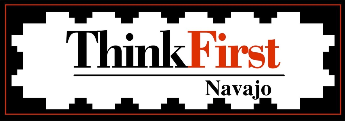 The ThinkFirst Navajo program is the only ThinkFirst National Injury Prevention projects serving a federally recognized Indian Reservation (Eve's Fund).