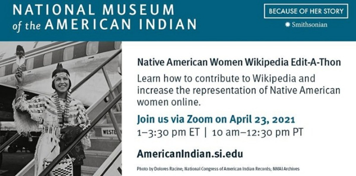 National Museum of the American Indian's Native American Women​ Wikipedia Edit-A-Thon​ is scheduled for April 23.