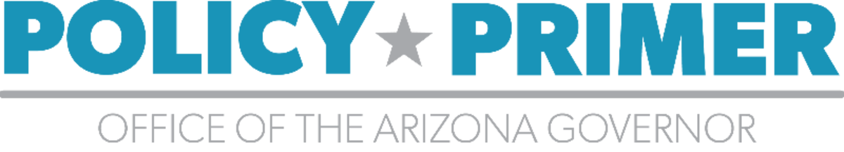 Policy Primer - Office of the Arizona Governor
