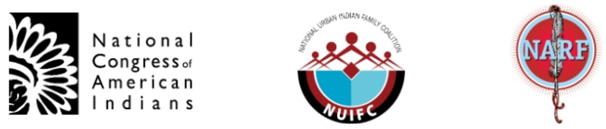 National Congress of American Indians - NCAI, National Urban Indian Family Coalition - NUIFC, and the Native American Rights Fund - NARF