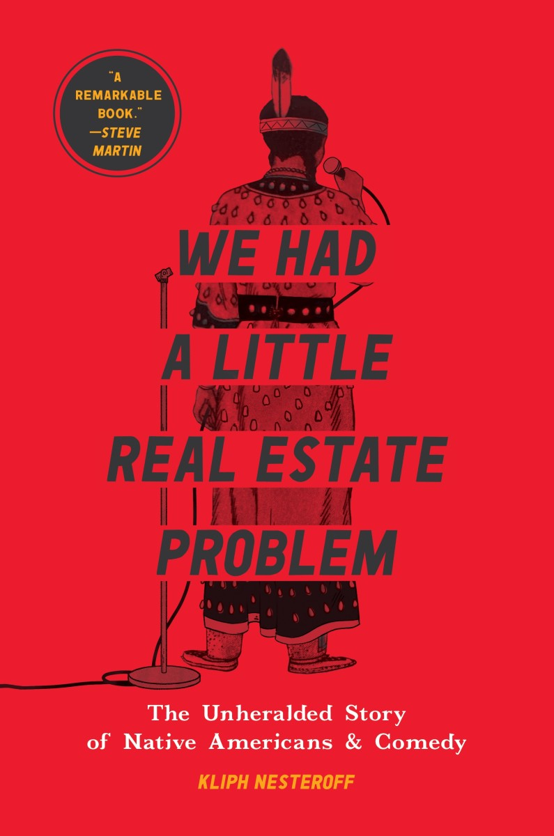 """A new book, """"We Had a Little Real Estate Problem,"""" by one-time comic Kliph Nesteroff, takes a close look at Indigenous comedy from the 1800s to today's internet circuit. (Photo courtesy of Simon and Schuster)"""