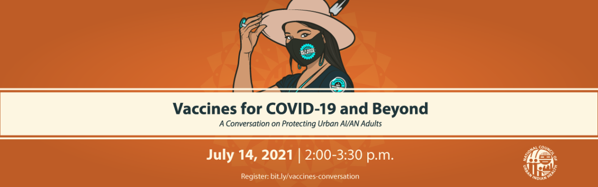 Pictured: 'Vaccines for COVID-19 and beyond: A conversation on protecting urban American Indian and Alaska Native adults' webinar set for July 14, 201.