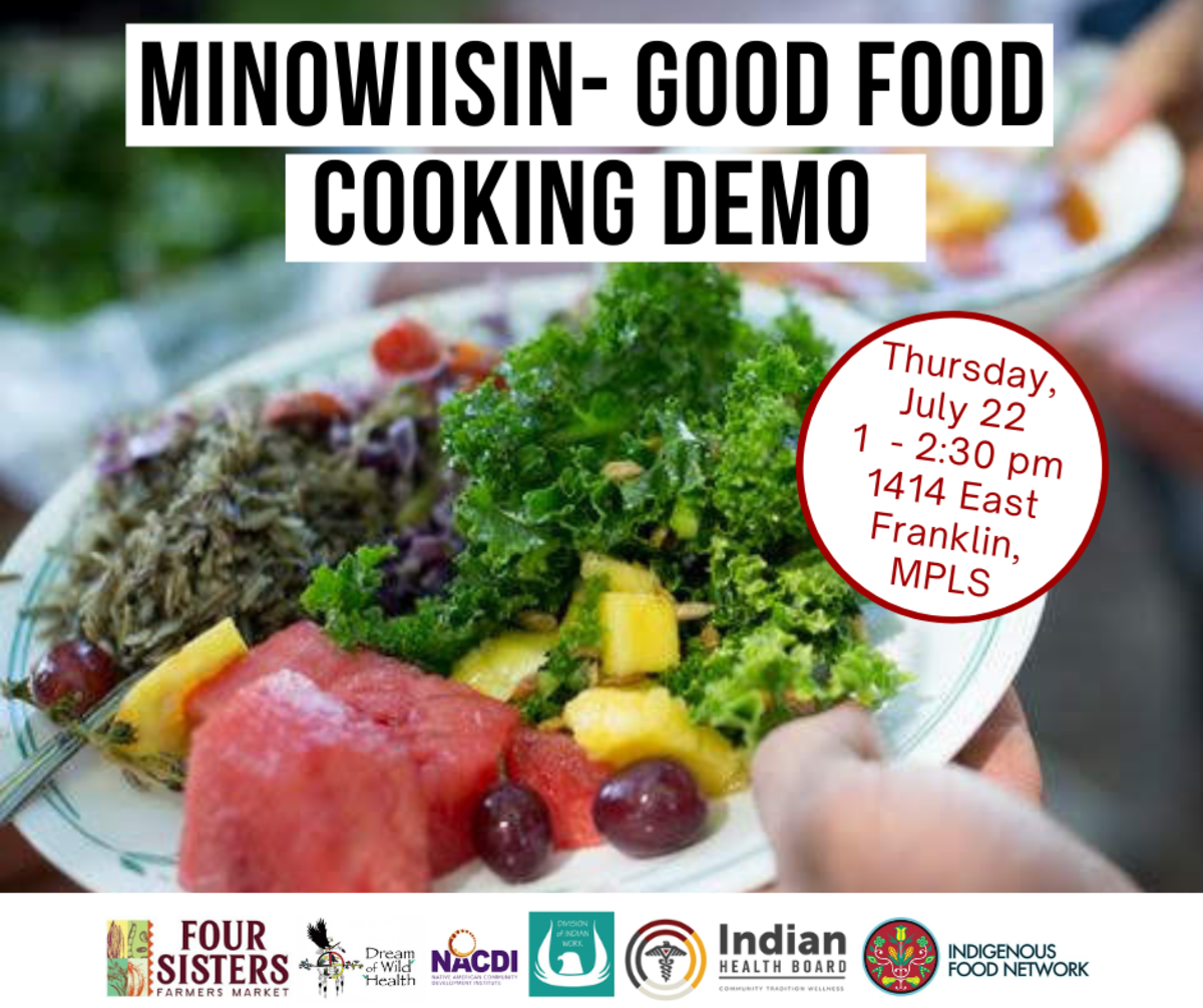The Minowiisin - Good Food Cooking Demo is set for July 22 at the Native American Community Development Institute's Four Sisters Farmers Market in Minneapolis, Minnesota.